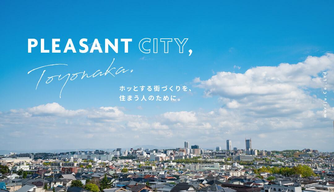 PLEASANT CITY,Toyonaka ホッとする街づくりを、住まう人のために。